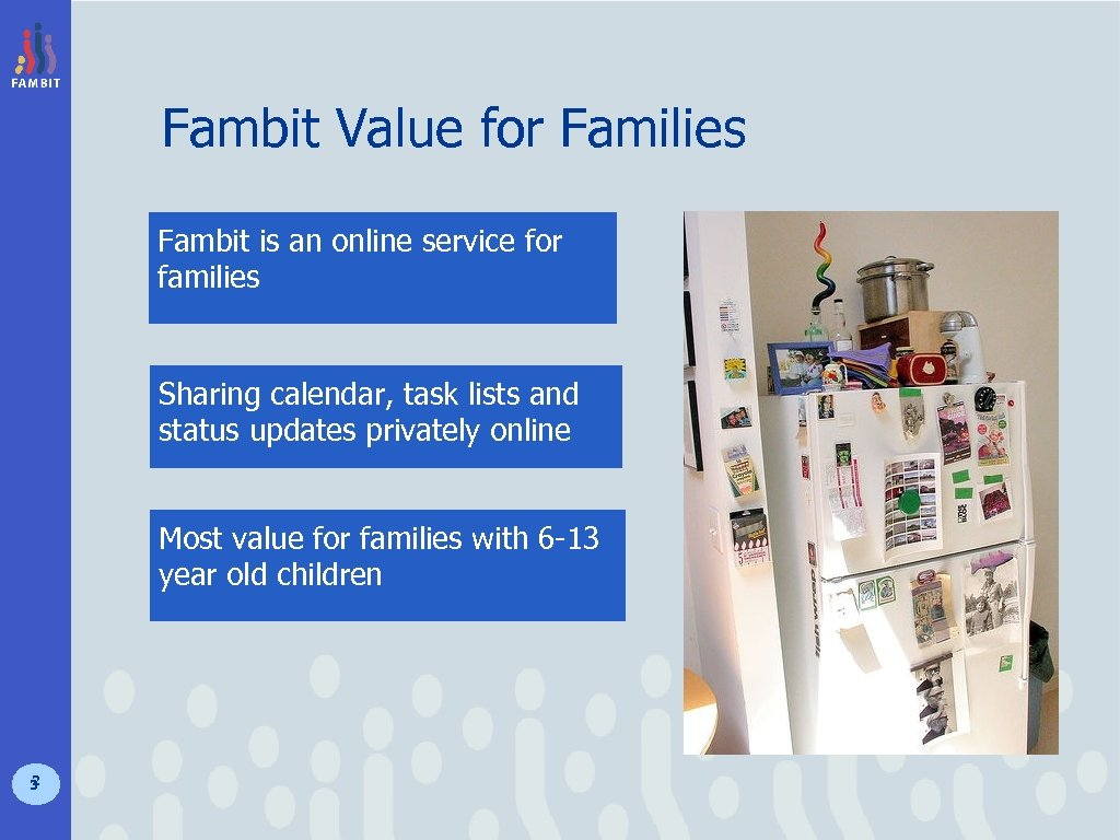 Fambit Value for Families Fambit is an online service for families Sharing calendar, task