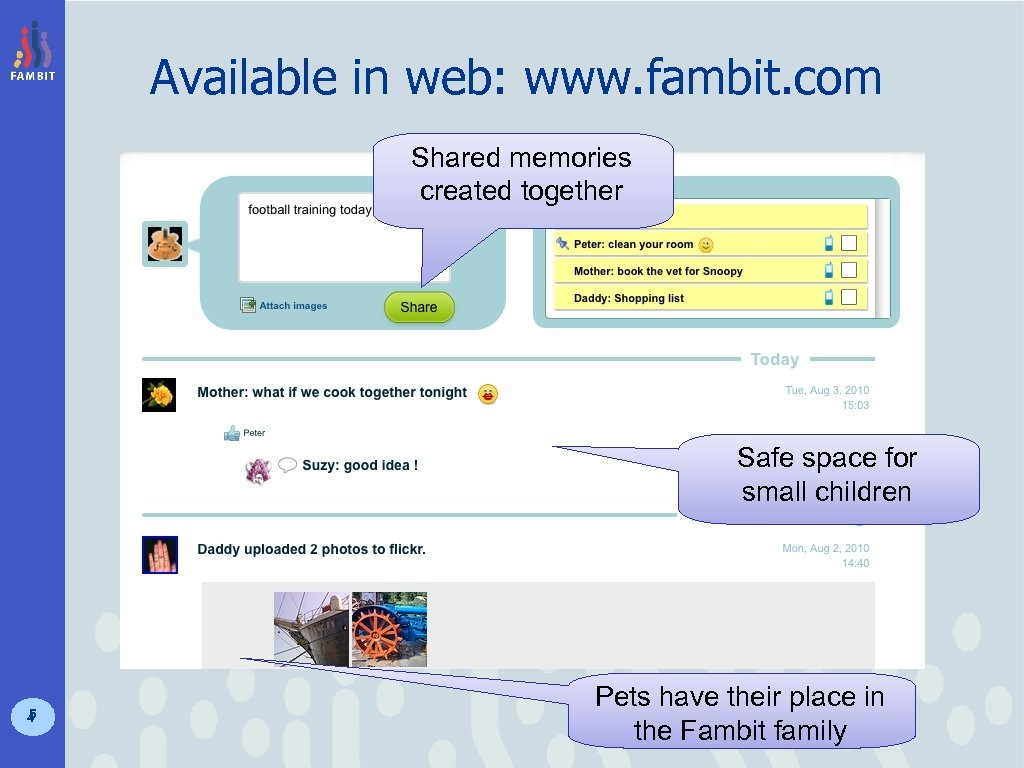 Available in web: www. fambit. com Shared memories created together Safe space for small