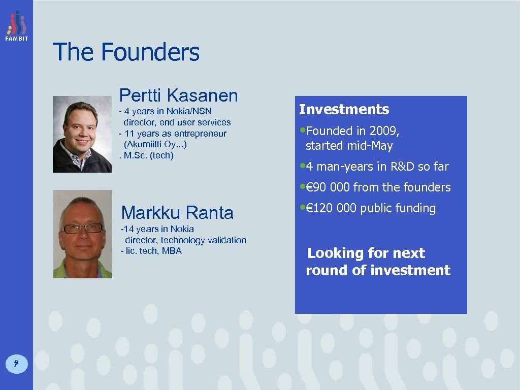 The Founders Pertti Kasanen - 4 years in Nokia/NSN director, end user services -