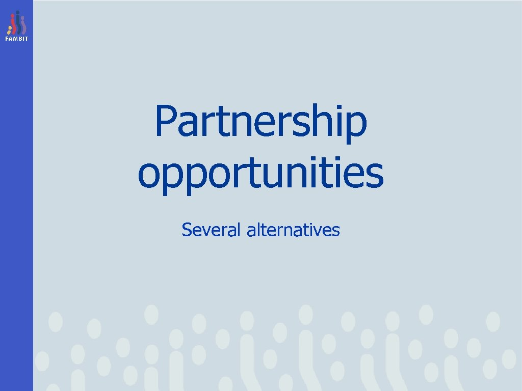 Partnership opportunities Several alternatives