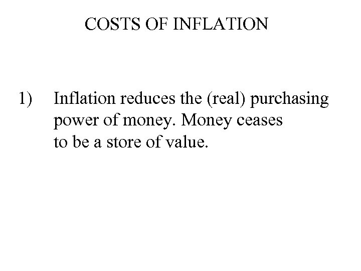 COSTS OF INFLATION 1) Inflation reduces the (real) purchasing power of money. Money ceases
