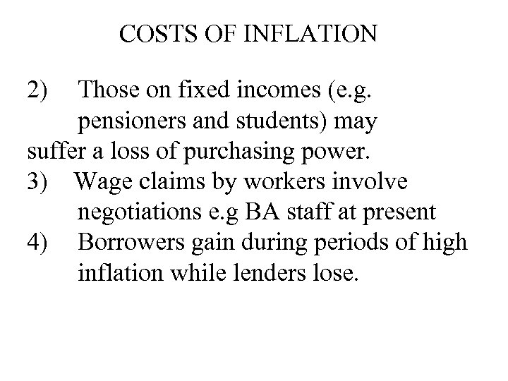 COSTS OF INFLATION 2) Those on fixed incomes (e. g. pensioners and students) may