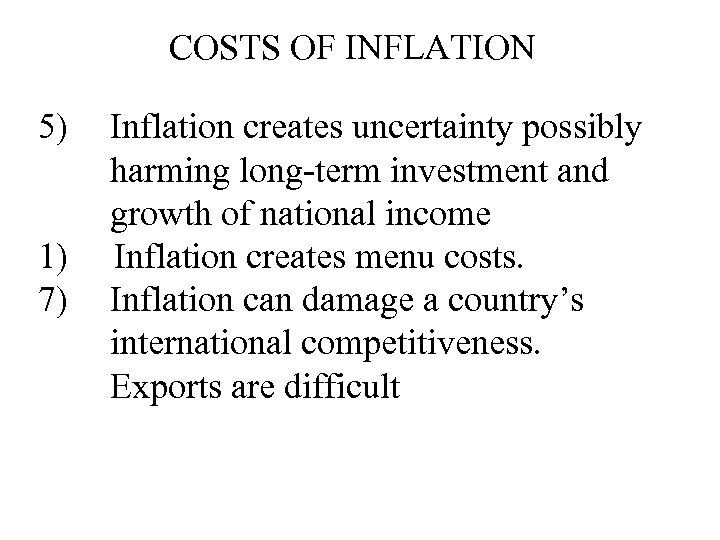 COSTS OF INFLATION 5) 1) 7) Inflation creates uncertainty possibly harming long-term investment and
