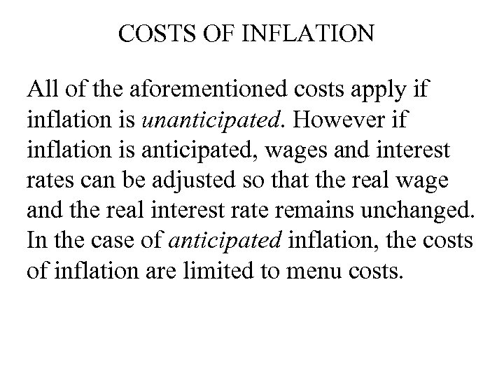 COSTS OF INFLATION All of the aforementioned costs apply if inflation is unanticipated. However