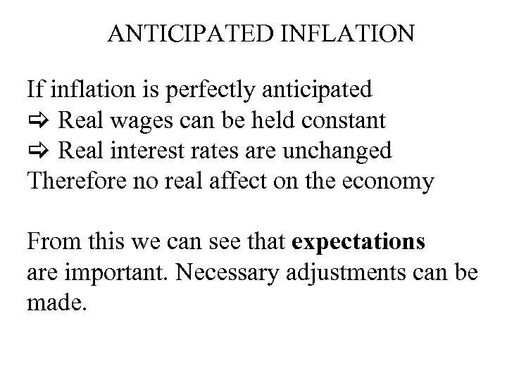 ANTICIPATED INFLATION If inflation is perfectly anticipated Real wages can be held constant Real