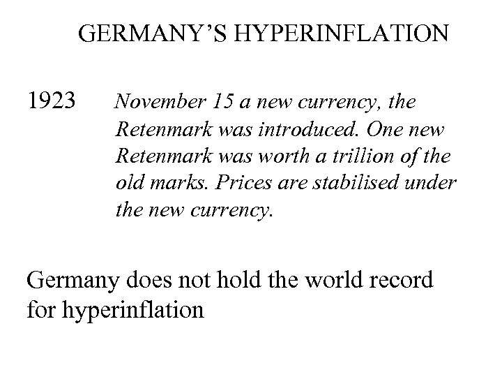 GERMANY'S HYPERINFLATION 1923 November 15 a new currency, the Retenmark was introduced. One new