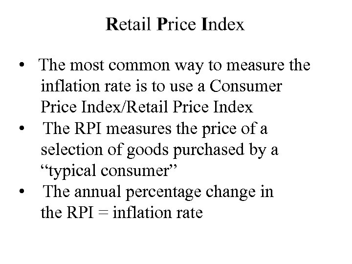 • The most common way to measure the inflation rate is to use