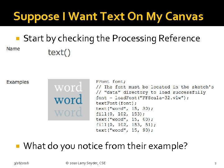 Suppose I Want Text On My Canvas Start by checking the Processing Reference What