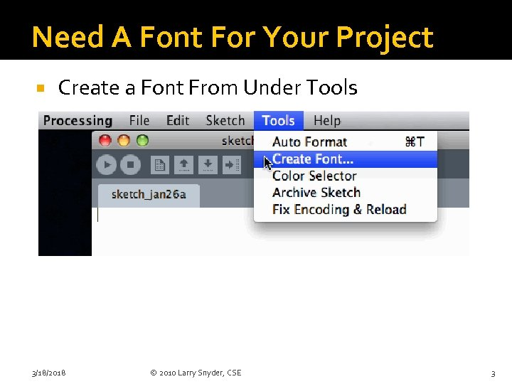 Need A Font For Your Project Create a Font From Under Tools 3/18/2018 ©