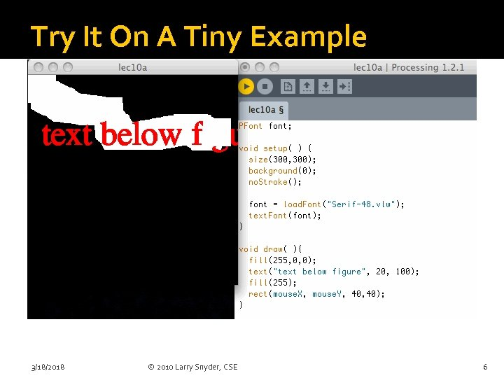 Try It On A Tiny Example 3/18/2018 © 2010 Larry Snyder, CSE 6