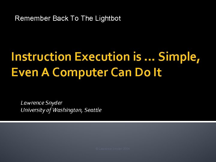 Remember Back To The Lightbot Instruction Execution is … Simple, Even A Computer Can