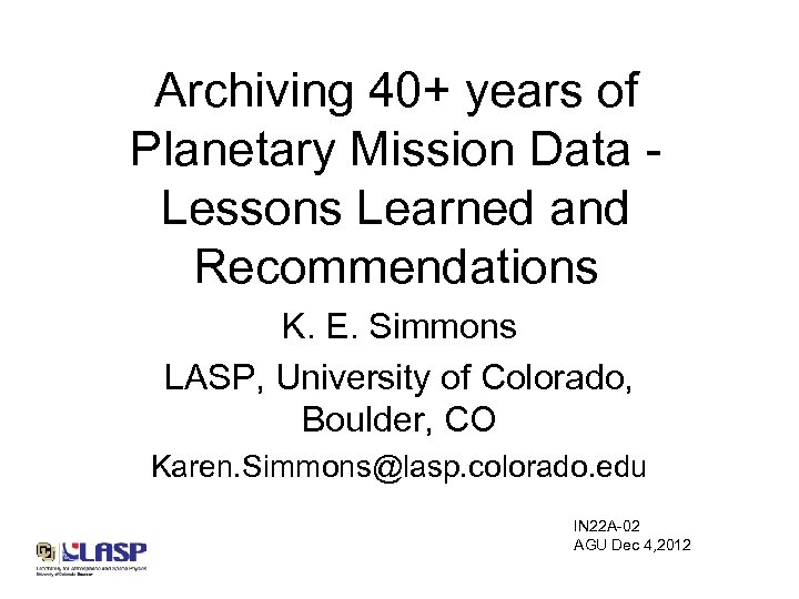 Archiving 40+ years of Planetary Mission Data Lessons Learned and Recommendations K. E. Simmons