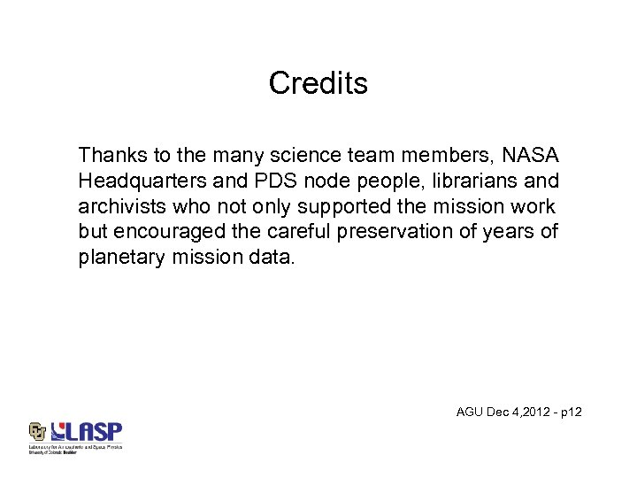 Credits Thanks to the many science team members, NASA Headquarters and PDS node people,