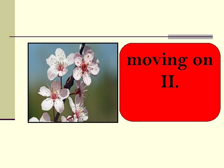 moving on II.