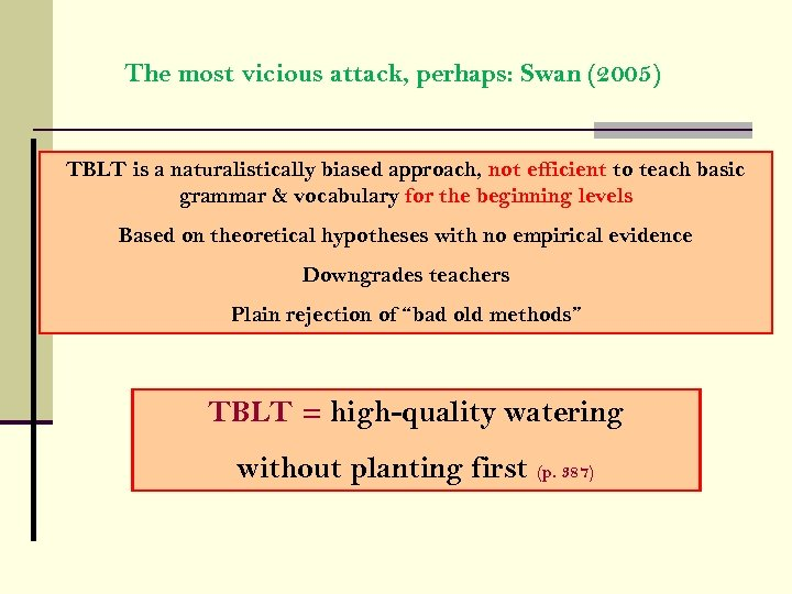 The most vicious attack, perhaps: Swan (2005) TBLT is a naturalistically biased approach, not