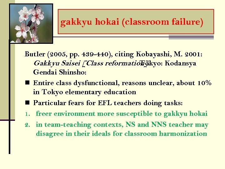 gakkyu hokai (classroom failure) Butler (2005, pp. 439 -440), citing Kobayashi, M. 2001: Gakkyu
