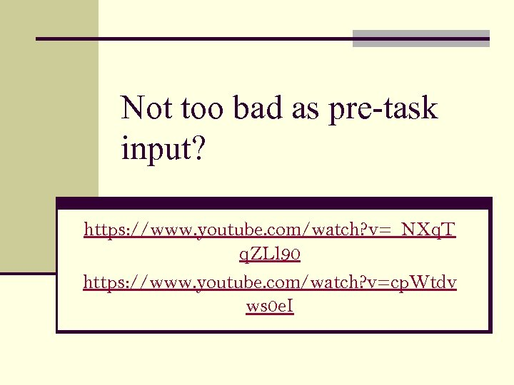Not too bad as pre-task input? https: //www. youtube. com/watch? v=_NXq. T q. ZLl