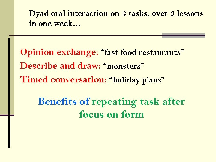 Dyad oral interaction on 3 tasks, over 3 lessons in one week… Opinion exchange: