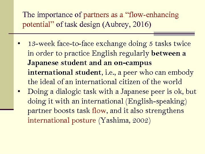 "The importance of partners as a ""flow-enhancing potential"" of task design (Aubrey, 2016) •"