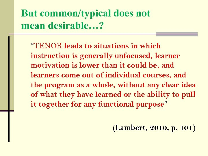 "But common/typical does not mean desirable…? ""TENOR leads to situations in which instruction is"