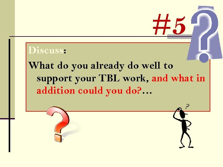 #5 Discuss: What do you already do well to support your TBL work, and