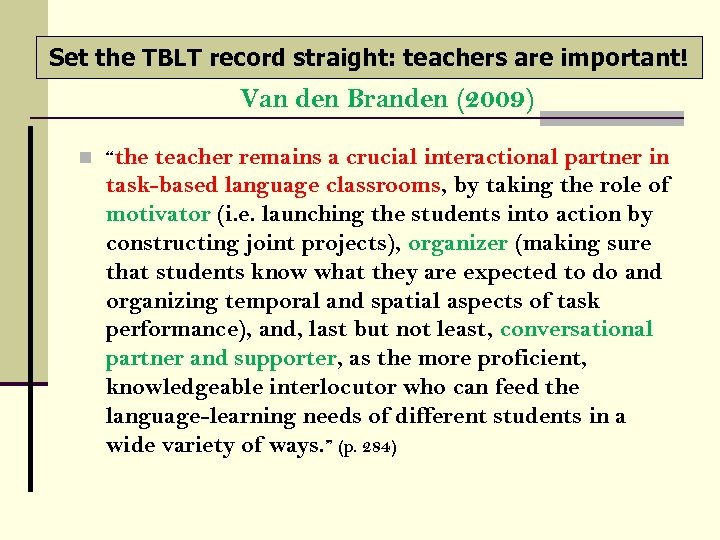 "Set the TBLT record straight: teachers are important! Van den Branden (2009) n ""the"