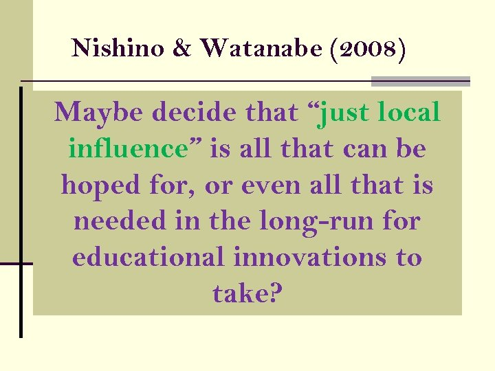 "Nishino & Watanabe (2008) Innovating from yakudoku to ""just local Maybe decide that CLT"