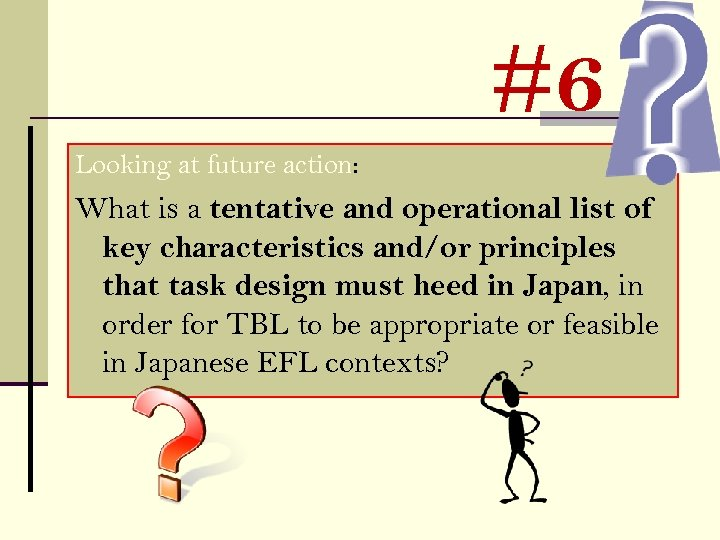 #6 Looking at future action: What is a tentative and operational list of key