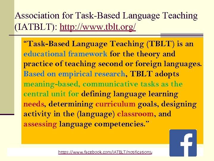 "Association for Task-Based Language Teaching (IATBLT): http: //www. tblt. org/ ""Task-Based Language Teaching (TBLT)"