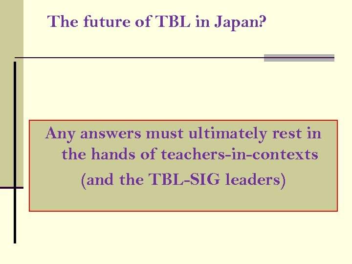 The future of TBL in Japan? Any answers must ultimately rest in the hands