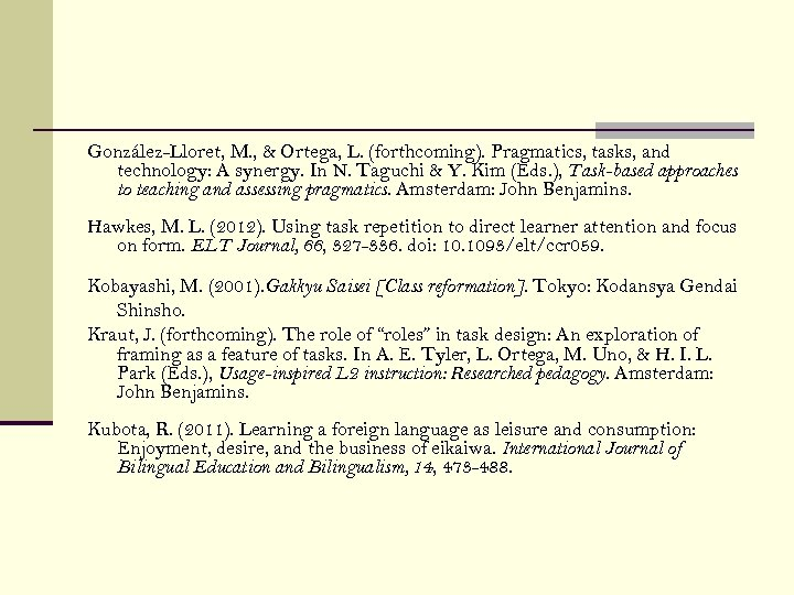 González-Lloret, M. , & Ortega, L. (forthcoming). Pragmatics, tasks, and technology: A synergy. In