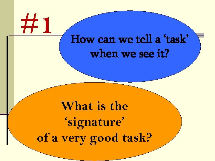 #1 How can we tell a 'task' when we see it? What is the