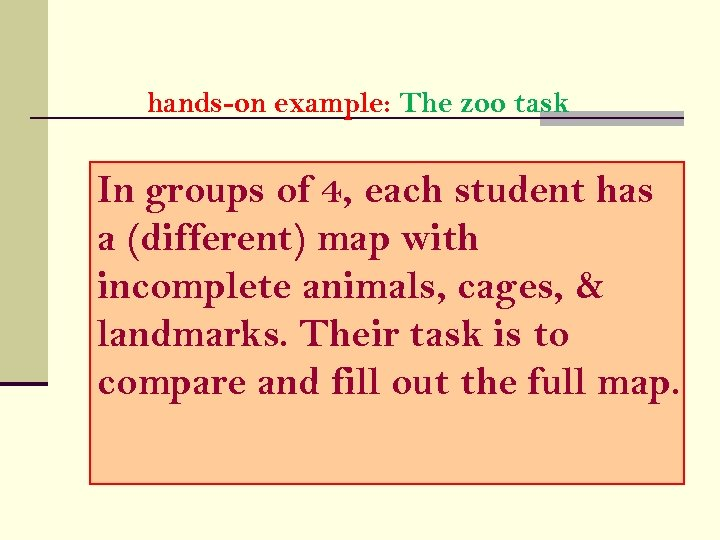 hands-on example: The zoo task In groups of 4, each student has a (different)