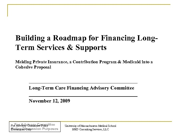 Building a Roadmap for Financing Long. Term Services & Supports Melding Private Insurance, a