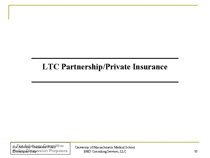 LTC Partnership/Private Insurance For Advisory Committee Policy Discussion Purposes Discussions Only University of Massachusetts