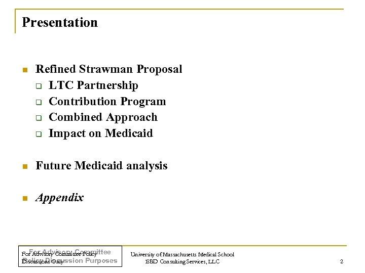 Presentation n Refined Strawman Proposal q LTC Partnership q Contribution Program q Combined Approach