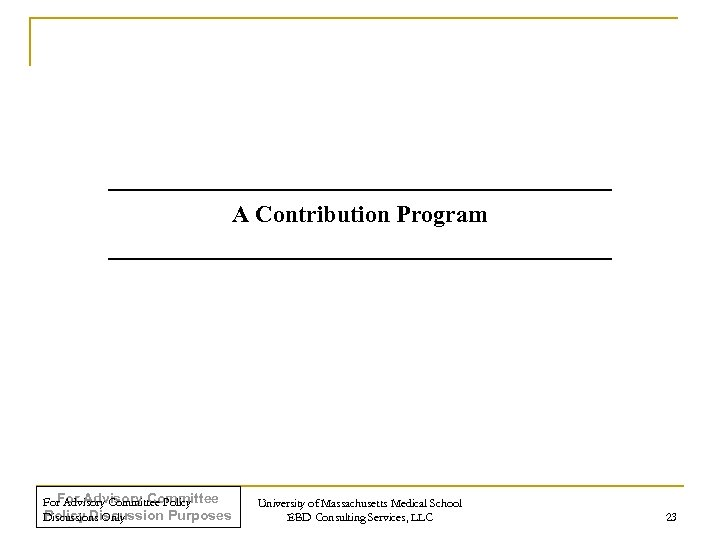 A Contribution Program For Advisory Committee Policy Discussion Purposes Discussions Only University of Massachusetts