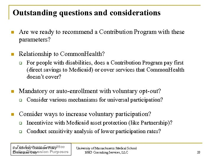 Outstanding questions and considerations n Are we ready to recommend a Contribution Program with
