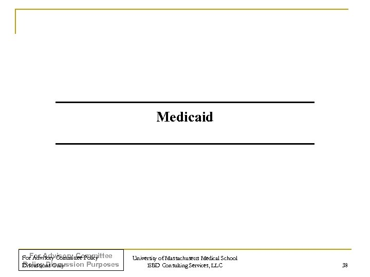 Medicaid For Advisory Committee Policy Discussion Purposes Discussions Only University of Massachusetts Medical School