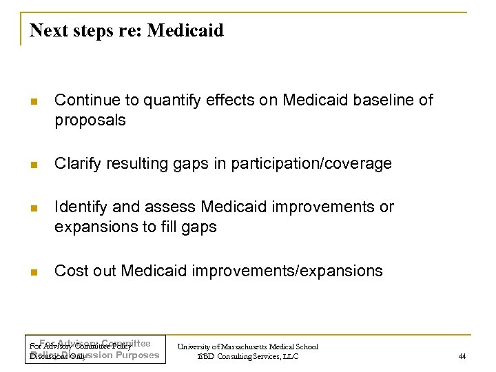 Next steps re: Medicaid n Continue to quantify effects on Medicaid baseline of proposals