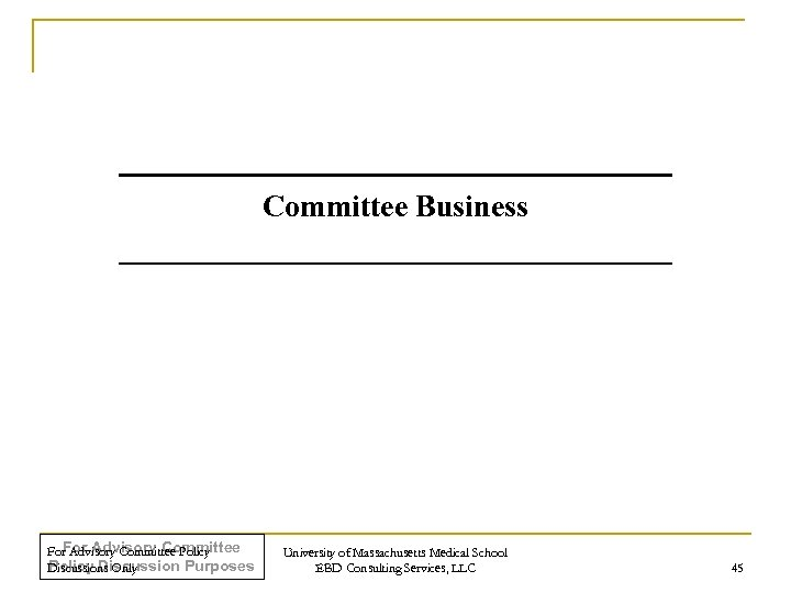 Committee Business For Advisory Committee Policy Discussion Purposes Discussions Only University of Massachusetts Medical