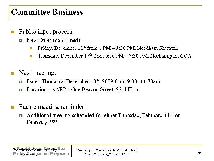 Committee Business n Public input process q New Dates (confirmed): n n n Next