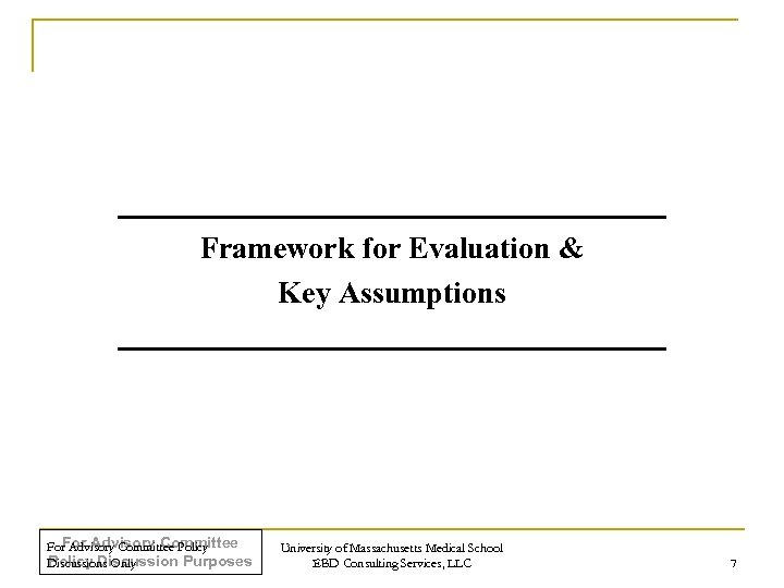 Framework for Evaluation & Key Assumptions For Advisory Committee Policy Discussion Purposes Discussions Only