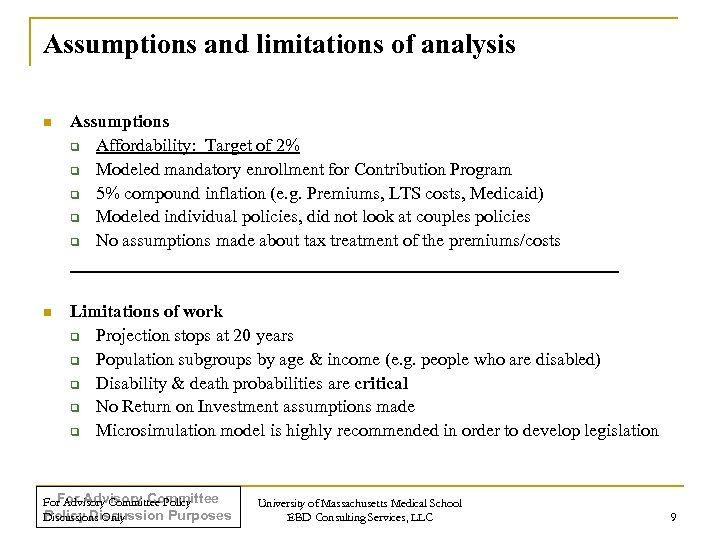 Assumptions and limitations of analysis n Assumptions q Affordability: Target of 2% q Modeled