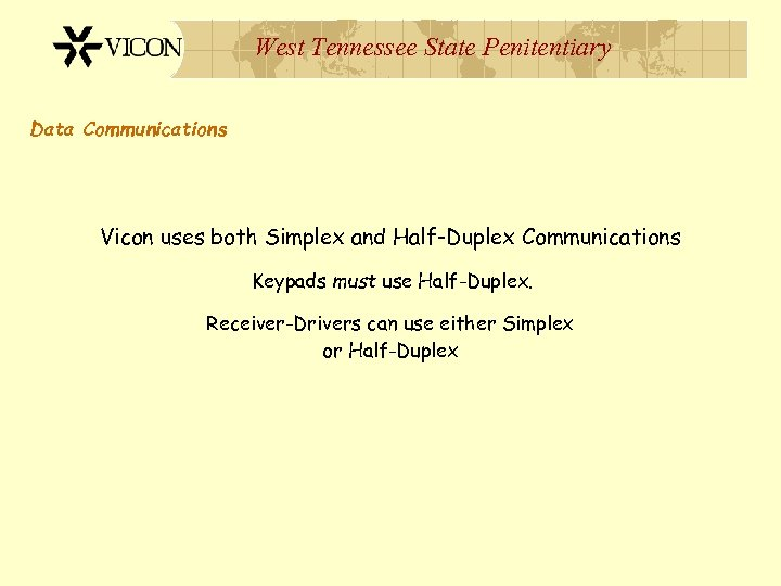 West Tennessee State Penitentiary Data Communications Vicon uses both Simplex and Half-Duplex Communications Keypads