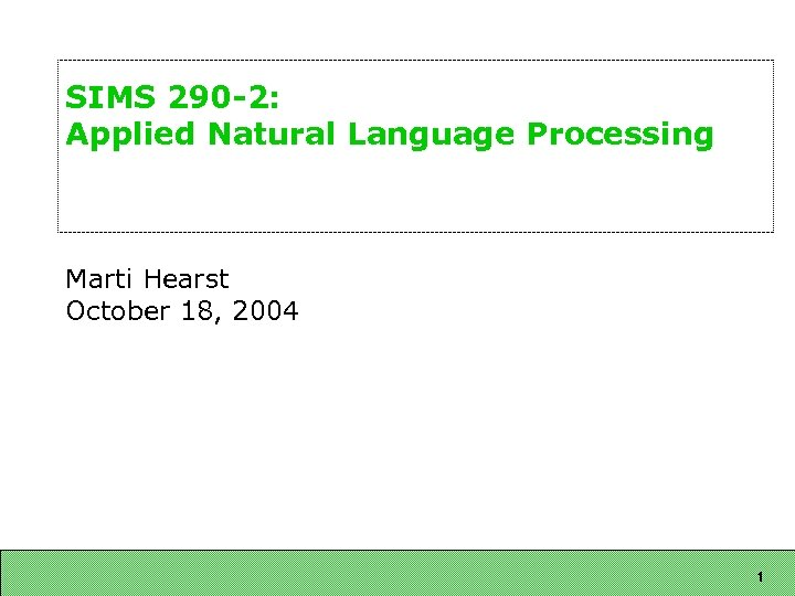 SIMS 290 -2: Applied Natural Language Processing Marti Hearst October 18, 2004 1