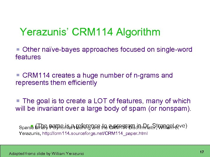 Yerazunis' CRM 114 Algorithm Other naïve-bayes approaches focused on single-word features CRM 114 creates