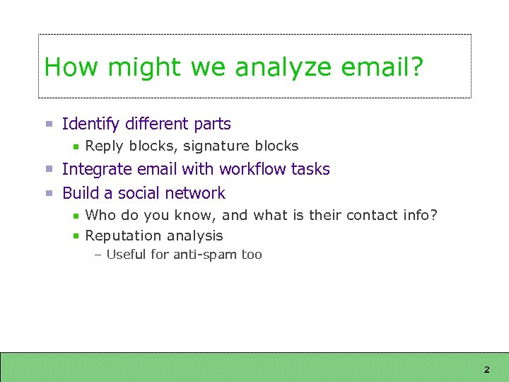 How might we analyze email? Identify different parts Reply blocks, signature blocks Integrate email