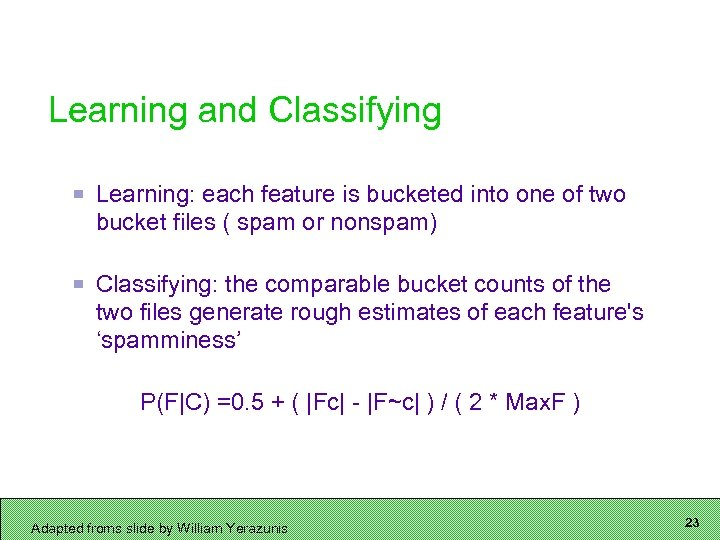 Learning and Classifying Learning: each feature is bucketed into one of two bucket files
