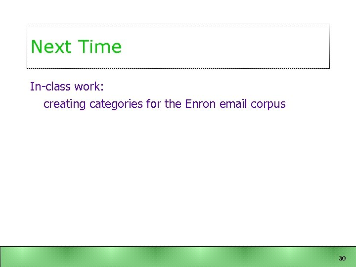 Next Time In-class work: creating categories for the Enron email corpus 30